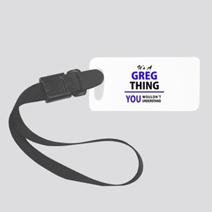 It's GREG thing, you wouldn't un Small Luggage Tag