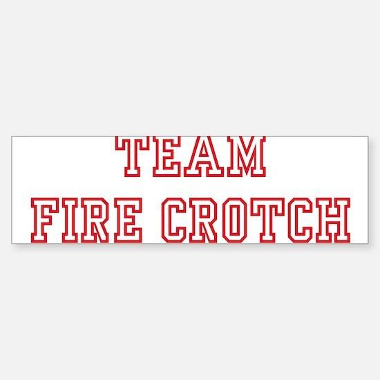 Team FIRE CROTCH Bumper Bumper Bumper Sticker
