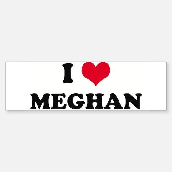 I HEART MEGHAN Bumper Bumper Bumper Sticker