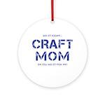 Craft Mom Round Ornament