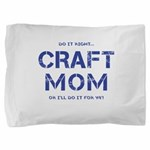 Craft Mom Pillow Sham