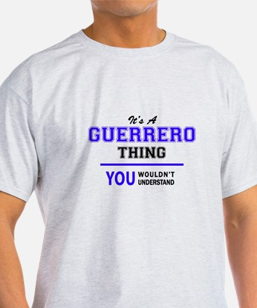It's GUERRERO thing, you wouldn't understa T-Shirt