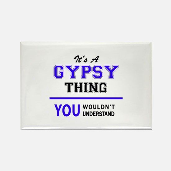 It's GYPSY thing, you wouldn't understand Magnets