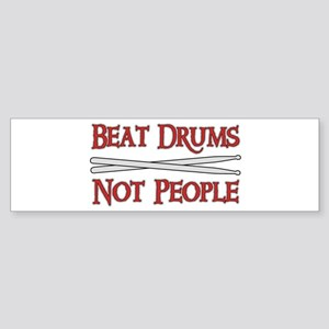 Beat Drums Not People Bumper Sticker