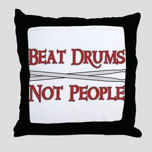 Beat Drums Not People Throw Pillow