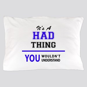 It's HAD thing, you wouldn't understan Pillow Case