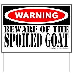 Beware Spoiled Goat Yard Sign