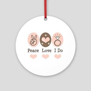 Peace Love I Do Bride Ornament (Round)