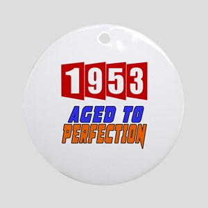 1953 Aged To Perfection Round Ornament