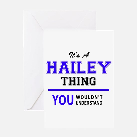 It's HAILEY thing, you wouldn't und Greeting Cards