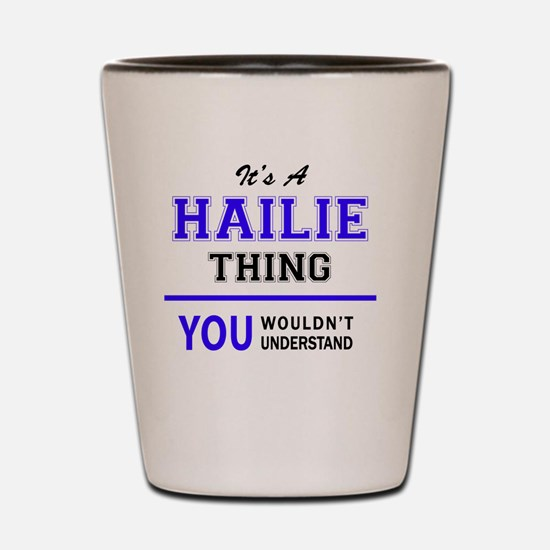 It's HAILIE thing, you wouldn't underst Shot Glass