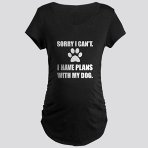 Sorry I Have Plans With My Dog Funny Maternity T-S