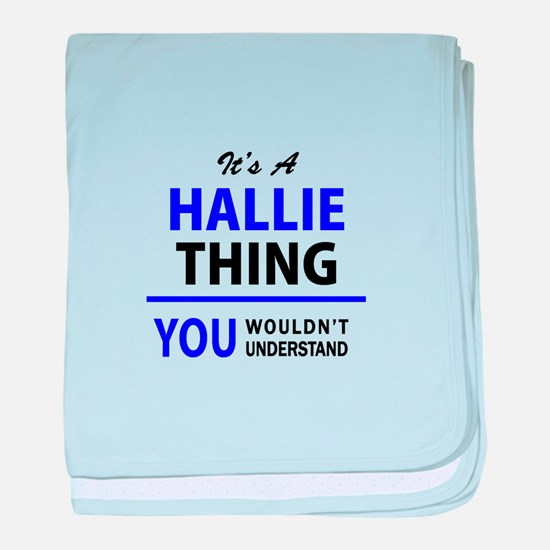 It's HALLIE thing, you wouldn't under baby blanket