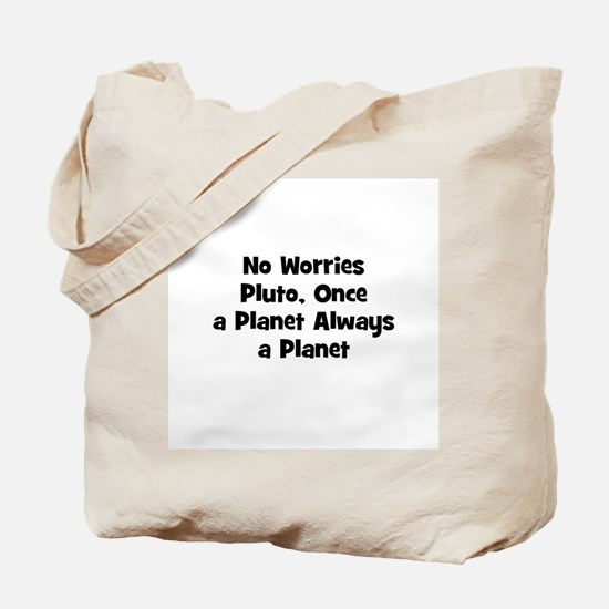 No Worries Pluto, Once a Plan Tote Bag