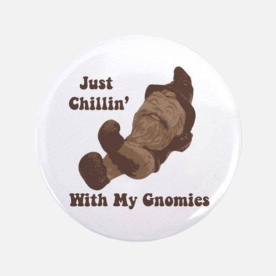 """Chillin' with my Gnomes 3.5"""" Button"""