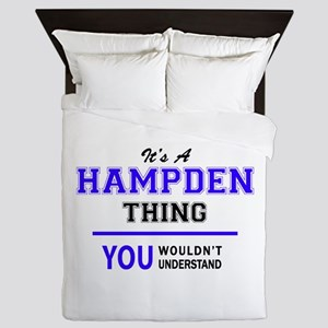 It's HAMPDEN thing, you wouldn't under Queen Duvet