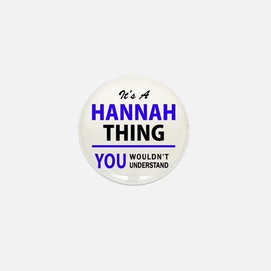 It's HANNAH thing, you wouldn't unders Mini Button