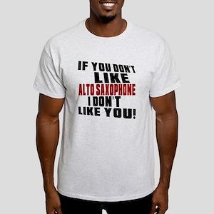 If You Don't Like Alto Saxophone Light T-Shirt