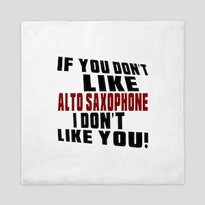 If You Don't Like Alto Saxophone Queen Duvet