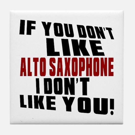 If You Don't Like Alto Saxophone Tile Coaster