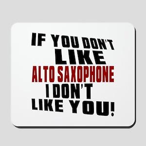 If You Don't Like Alto Saxophone Mousepad