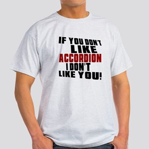 If You Don't Like Accordion Light T-Shirt