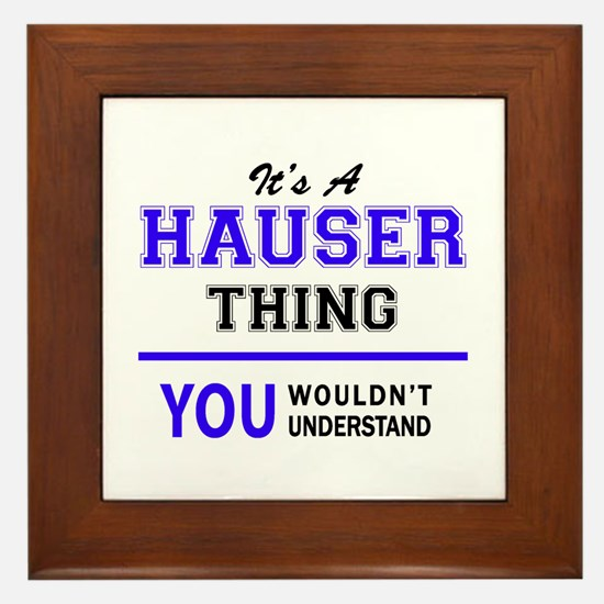 It's HAUSER thing, you wouldn't unders Framed Tile