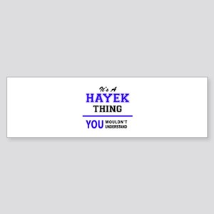It's HAYEK thing, you wouldn't unde Bumper Sticker
