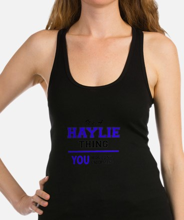 It's HAYLIE thing, you wouldn't Racerback Tank Top