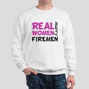 Real Women Marry Firemen Sweatshirt