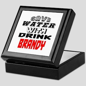 Save Water With Drink Brandy Designs Keepsake Box