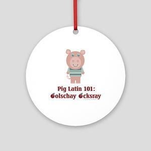 Pig Latin 101 Ornament (Round)