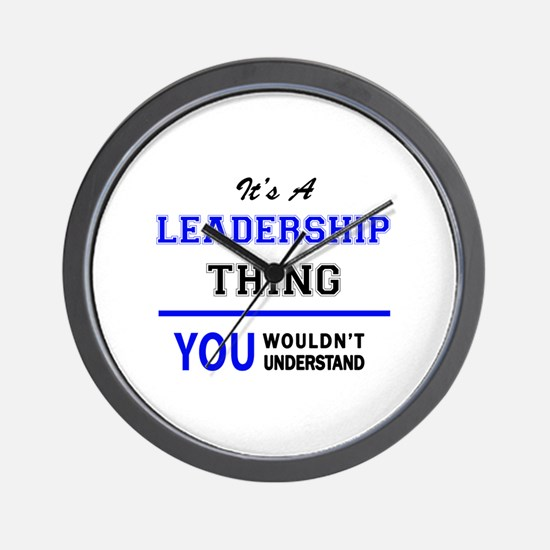 It's a LEADERSHIP thing, you wouldn't u Wall Clock