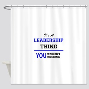 It's a LEADERSHIP thing, you wouldn Shower Curtain