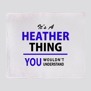 It's HEATHER thing, you wouldn't und Throw Blanket