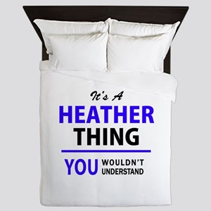 It's HEATHER thing, you wouldn't under Queen Duvet