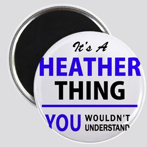 It's HEATHER thing, you wouldn't understan Magnets