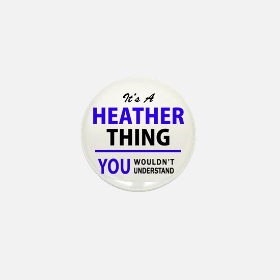 It's HEATHER thing, you wouldn't under Mini Button