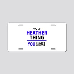 It's HEATHER thing, you wou Aluminum License Plate