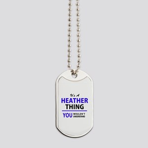It's HEATHER thing, you wouldn't understa Dog Tags