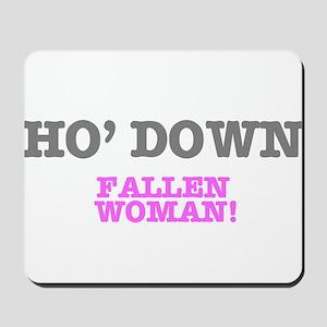HO' DOWN - FALLEN WOMAN! Mousepad