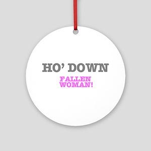 HO' DOWN - FALLEN WOMAN! Round Ornament