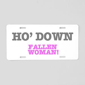 HO' DOWN - FALLEN WOMAN! Aluminum License Plate