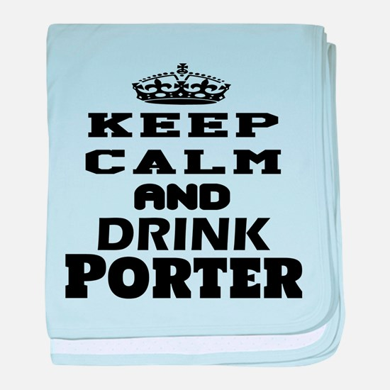 Keep Calm And Drink Porter baby blanket