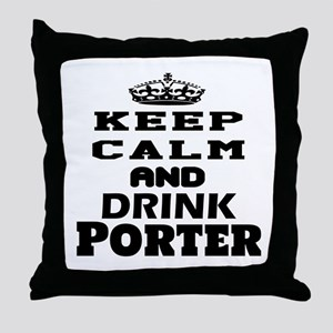 Keep Calm And Drink Porter Throw Pillow