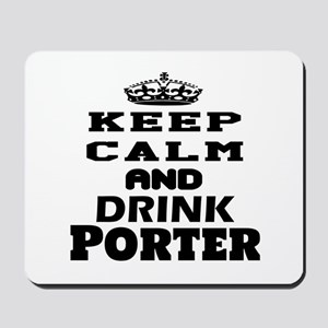 Keep Calm And Drink Porter Mousepad