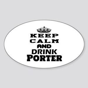 Keep Calm And Drink Porter Sticker (Oval)