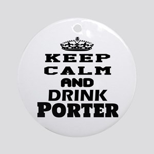 Keep Calm And Drink Porter Round Ornament