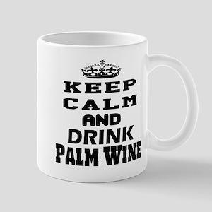 Keep Calm And Drink Palm Wine Mug