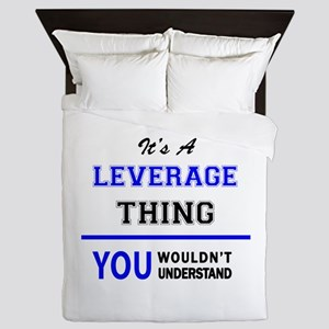 It's a LEVERAGE thing, you wouldn't un Queen Duvet